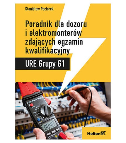 Poradnik dla dozoru i elektromonterów zdających egzamin kwalifikacyjny. URE Grupy G1 - Stanisław Paciorek